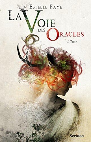 La voie des oracles - tome 01 : Thya: Thya par [Faye, Estelle]
