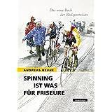 Spinning ist was für Friseure: Das neue Buch der Radsportzitate
