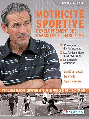 Motricité sportive: Développement des capacités et habiletés - 50 séances d'entraînement (ARTICLES SANS C)