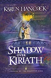 Shadow Over Kiriath (Legends of the Guardian-King, Book 3) by Karen Hancock (2005-11-01)