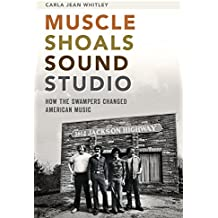 Muscle Shoals Sound Studio: How the Swampers Changed American Music by Carla Jean Whitley (2014-07-22)