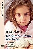 Ein falscher Traum von Liebe: Der lange Weg aus der Hölle meiner Kindheit (Erfahrungen. Bastei Lübbe Taschenbücher)
