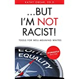 ... But I'm NOT Racist!: Tools for Well-Meaning Whites (English Edition)