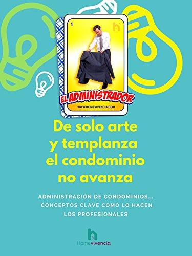 De Solo Arte y Templanza el Condominio NO Avanza: Administración de condominios... conceptos clave como lo hacen los profesionales @HOMEVIVENCIA por Mauricio Yerena