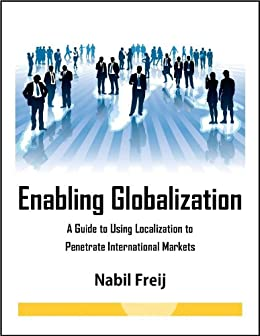 Enabling Globalization: A Guide to Using Localization to Penetrate International Markets (English Edition) von [Freij, Nabil, Froats, Molly]