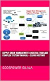 Supply Chain Management Logistics /Haulage Complex System (Manual + Cloud Hosting) (English Edition)