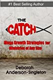 The Catch: Church Growth Strategies that work for Ministries of Any Size by Deborah Anderson Singleton (2013-12-09)
