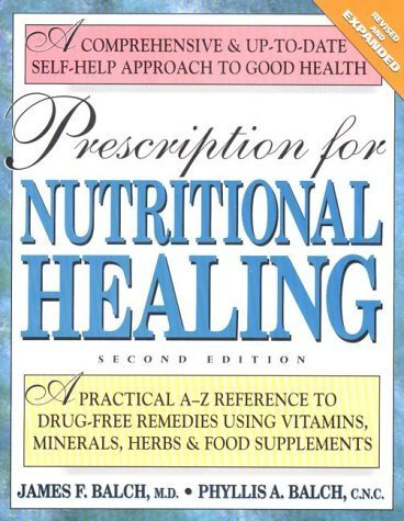 Prescription for Nutritional Healing: A Practical A-Z Reference to Drug-Free Remedies Using Vitamins, Minerals, Herbs & Food Supplements by James F. Balch, Phyllis A. Balch (1995) Mass Market Paperback