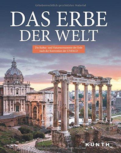 Das Erbe der Welt: Die Kultur und Naturmonumente der Erde nach der Konvention der UNESCO