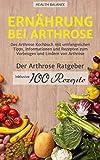 Arthrose heilen: Ernährung bei Arthrose: Das Arthrose Kochbuch mit umfangreichen Tipps, Informationen und Rezepten zum Vorbeugen und Lindern von Arthrose. ... und 100 Rezepte (Arthrose Ernährung 1)