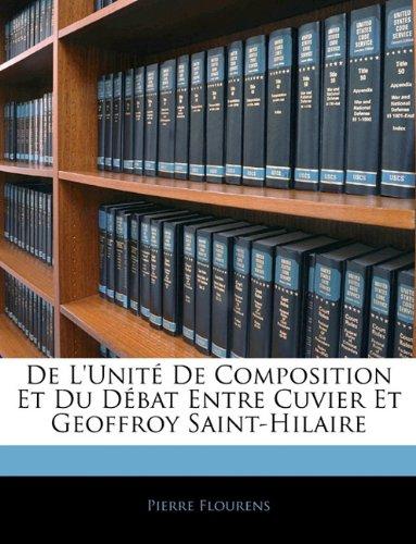 de l'Unité de Composition Et Du Débat Entre Cuvier Et Geoffroy Saint-Hilaire