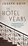 The Hotel Years: Wanderings in Europe Between the Wars