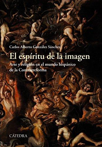 El espíritu de la imagen: Arte y religión en el mundo hispánico de la Contrarreforma (Historia. Serie Mayor) por Carlos Alberto González Sánchez