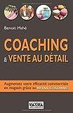 Telecharger Livres Coaching vente au detail Augmentez votre efficacite en magasin grace au Retail coaching de Benoit Mahe 12 avril 2012 Broche (PDF,EPUB,MOBI) gratuits en Francaise