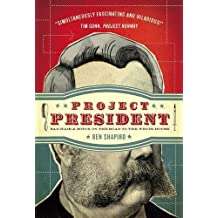Project President: Bad Hair and Botox on the Road to the White House by Ben Shapiro (2008-01-15)