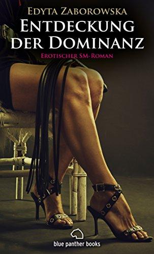Entdeckung der Dominanz | Erotischer SM-Roman: Wird Vera auch Nick dominieren, und kann Nick diese