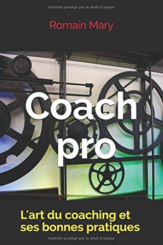 Coach Pro: L'art du coaching et ses bonnes pratiques par Mr Romain MARY