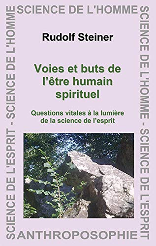 Voies et Buts de l'Être Humain Spirituel - Questions Vitales a la Lumiere de la Science de l'Esprit