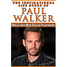 Paul Walker - The Inspiration Life Story of Paul Walker:: World Famous Movie Star and Philanthropist (Inspirational Life Stories By Gregory Watson) (English Edition)