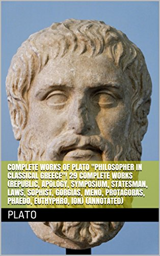 "Complete Works of Plato ""Philosopher in Classical Greece""! 29 Complete Works (Republic, Apology, Symposium, Statesman, Laws, Sophist, Gorgias, Meno, Protagoras, Phaedo, Euthyphro, Ion) (Annotated)"