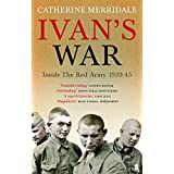 Ivan's War: The Red Army at War, 1939-45: Inside The Red Army, 1939-45