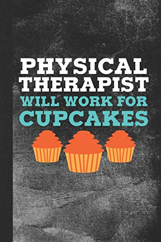 Physical Therapist Will Work For Cupcakes: Blank Lined Notebook Journal for Physical Therapist