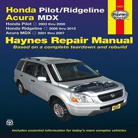 Honda Pilot/Ridgeline, Acura MDX: Honda Pilot 2003 thru 2008, Honda Ridgeline 2006 thru 2012, Acura MDX 2001 thru 2007 (Haynes Repair Manual) by Editors of Haynes Manuals (2013-10-01)