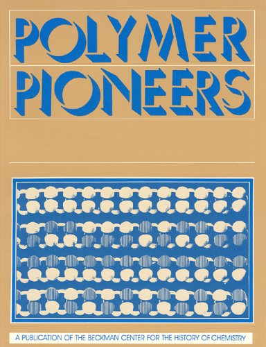 Polymer Pioneers: A Popular History of the Science and Technology of Large Molecules