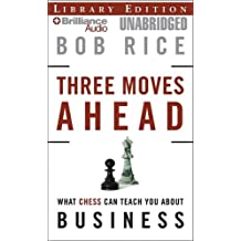 Three Moves Ahead: What Chess Can Teach You About Business Even If You've Never Played, Library Edition