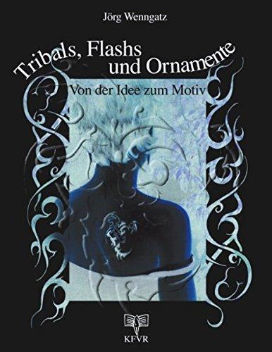Tribals, Flashs und Ornamente: Von der Idee zum Motiv. Muster und Vorlagen für Tattoos und Bodypainting. Mit 122 Abbildungen