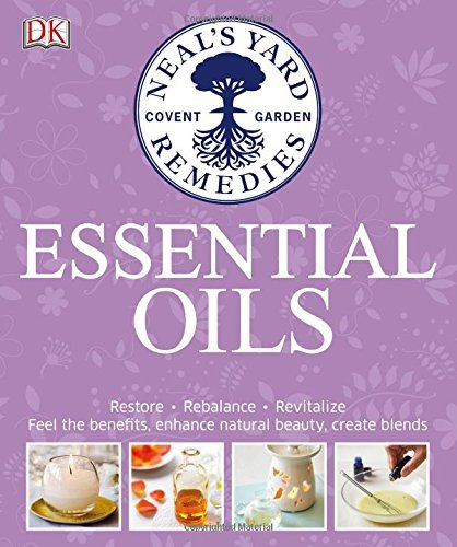 Neal's Yard Remedies Essential Oils: Restore * Rebalance * Revitalize * Feel the Benefits * Enhance Natural Beauty * Create Blends by Susan Curtis (2016-10-03)