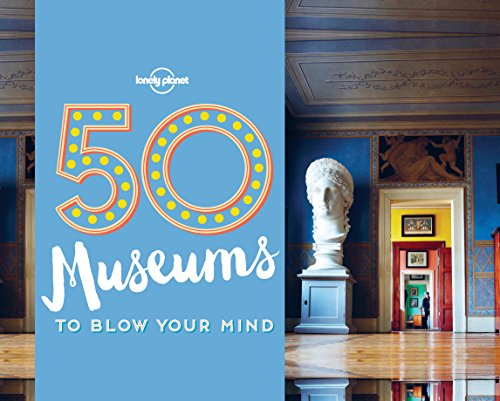 50 Museums to Blow Your Mind (Lonely Planet) (English Edition) por Ben Handicott