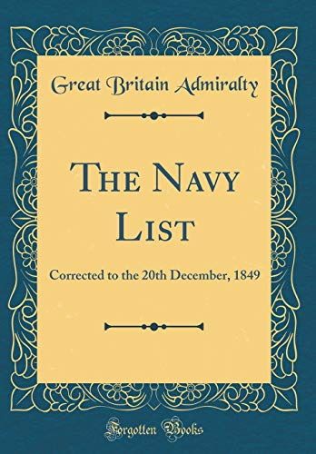The Navy List: Corrected to the 20th December, 1849 (Classic Reprint) por Great Britain Admiralty