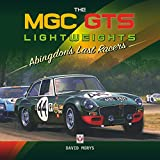 The MGC GTS Lightweights: Abingdon's Last Racers - David Morys