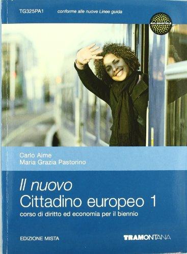 Il nuovo cittadino europeo. Diritto ed economia. Per il biennio delle Scuole superiori: 1