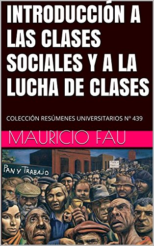 INTRODUCCIÓN A LAS CLASES SOCIALES Y A LA LUCHA DE CLASES: COLECCIÓN RESÚMENES UNIVERSITARIOS Nº 439 (Spanish Edition)