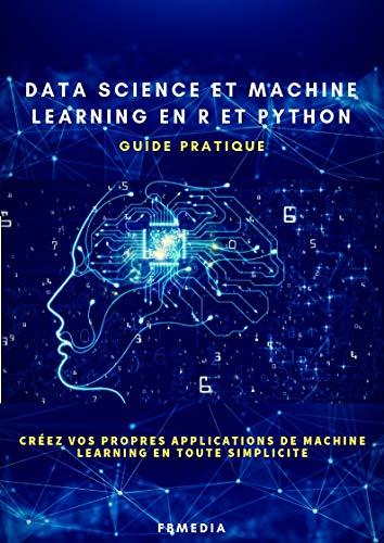 Couverture du livre Data Science et Machine Learning en R et Python: Créez vos propres applications de Machine Learning en toute simplicité.