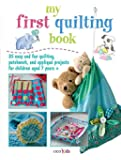 My First Quilting Book: 35 easy and fun quilting, patchwork, and appliqué projects for children aged 7 years +
