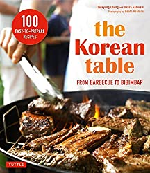 The Korean Table: From Barbecue to Bibimbap 100 Easy-To-Prepare Recipes by Taekyung Chung (2015-09-08)