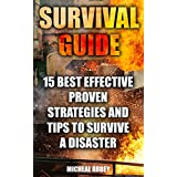 Survival Guide: 15 Best Effective Proven Strategies And Tips To Survive A Disaster: (Home Defense, Foraging, Economic Collapse, Bug out bag, Bushcraft, ... Forest, Survival Skills) (English Edition)