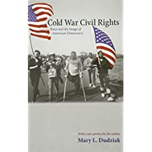 Cold War Civil Rights (Politics and Society in Twentieth Century America, Band 75)