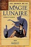 Les secrets de la magie lunaire - Rituels, sortilèges et invocations de magie blanche