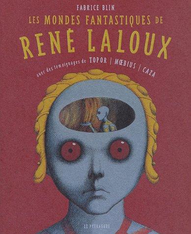 Les mondes fantastiques de Ren Laloux : Avec des tmoignages de Topor, Moebius, Caza