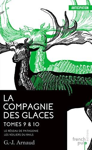 La Compagnie des glaces - tome 9 Le Réseau de Patagonie - tome 10 Les Voiliers du Rail par G.j. Arnaud