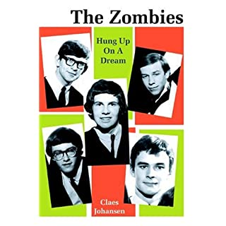 The Zombies: Hung Up on a Dream; A Biography--1962-1967