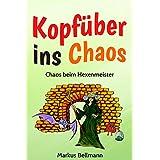 Chaos beim Hexenmeister: (Die Kopfüber ins Chaos-Serie Band 3)