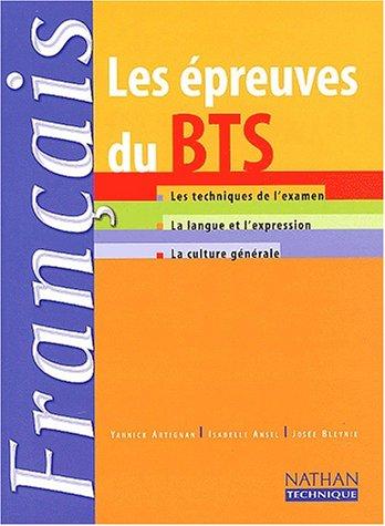 Les Epreuves du BTS Français : Technique examen - Langue et expression - Culture générale, BTS