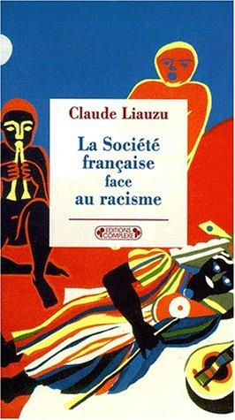 La Societe Francaise Face Au Racisme par C. Liauzu