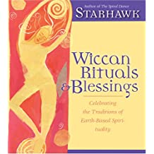 Wiccan Rituals & Blessings: Celebrating the Traditions of Earth-Based Spirituality