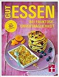 Gut essen bei Fruktoseunverträglichkeit: Über 80 Rezepte (Gut essen - Ernährung & medizinischer Ratgeber)